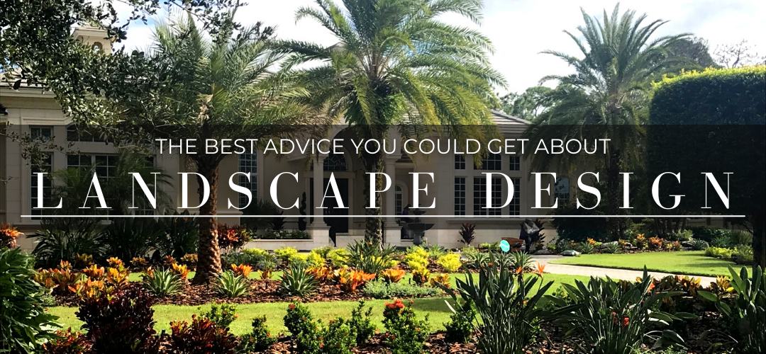 the best advice you could get about landscape design