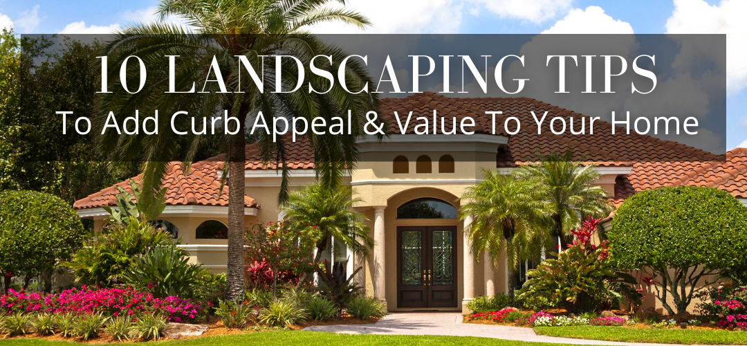 10 landscaping tips to add curb appeal and value to your home
